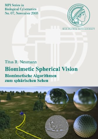 Biomimetic Spherical Vision: Biomimetische Algorithmen zum sphärischen Sehen: Biomimetische Algorithmen Zum Spharischen Sehen (MPI Series in Biological Cybernetics, Band 7)