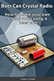Beer Can Crystal Radio: How to make your own crystal radio using a beer can (English Edition)