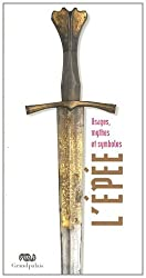« L'épée : Usages, mythes et symboles »,  Almudena Blasco, Fabrice Cognot, Christine Duvauchelle, Michel Huynh et Iaroslav Lebedynsky