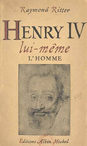 Henri IV lui-même: L'homme (French Edition)