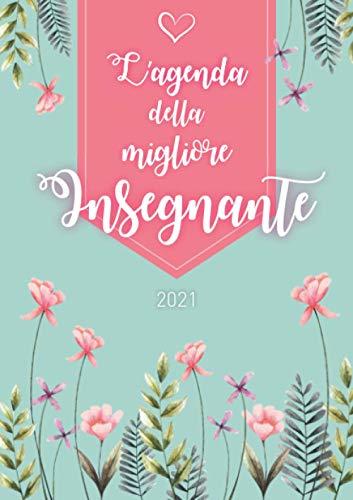 L'agenda della migliore insegnante 2021: Agenda personalizzata 2021 | Settimanale da Gennaio a Dicembre | Formato A5 | 124 pagine | Regalo per tutte ... mamma, nonna, sorella, zia, amica, collega...