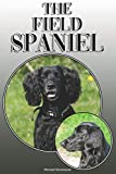 The Field Spaniel: A Complete and Comprehensive Owners Guide to: Buying, Owning, Health, Grooming, Training, Obedience, Understanding and Caring for Your Field Spaniel