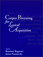 Corpus Processing for Lexical Acquisition (Language, Speech, and Communication)