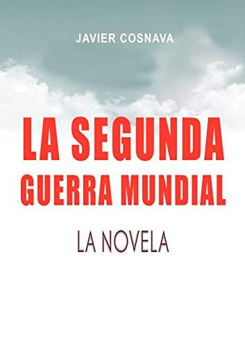 Portada del libro La segunda guerra mundial, la novela de Javier Cosnava