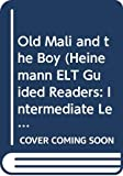 Old Mali and the Boy (Heinemann ELT Guided Readers: Intermediate Level)