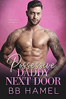 Possessive Daddy Next Door (The Lofthouse Family Book 3) by [B. B. Hamel]