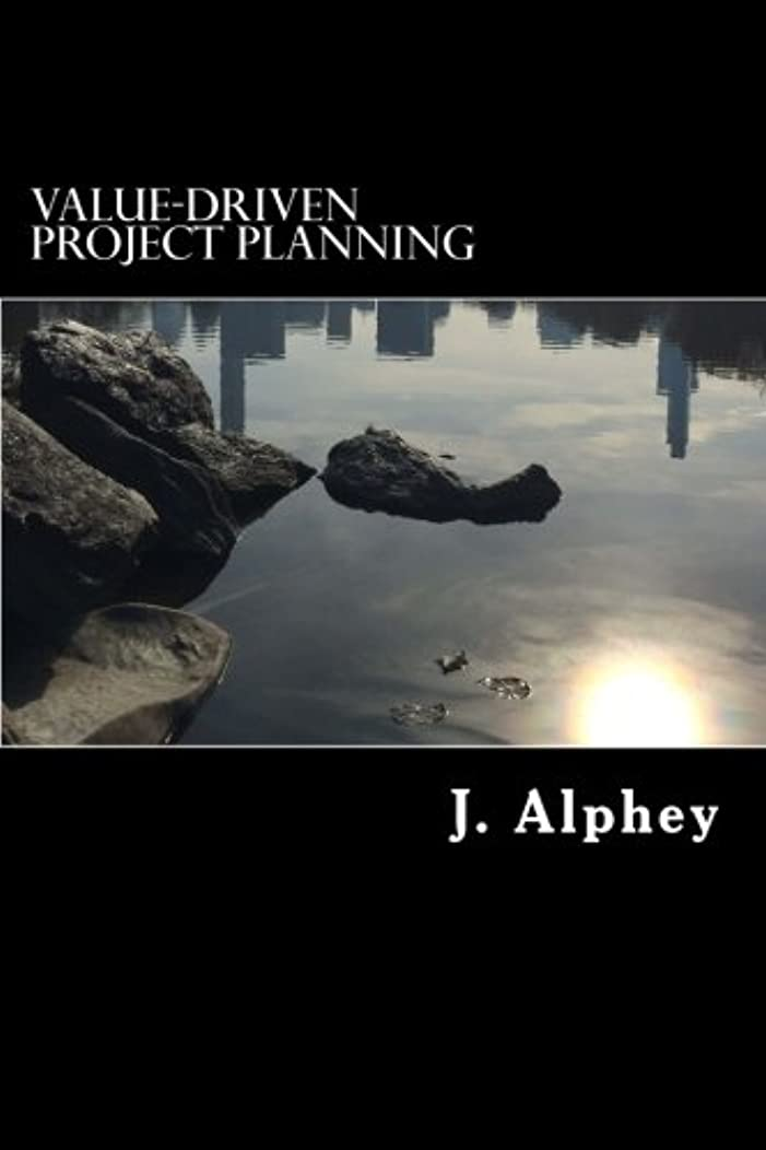 Value-Driven Project Planning: A practical guide to maximising the value from project planning in an uncertain world. (Value-driven Project Management) (Volume 1)