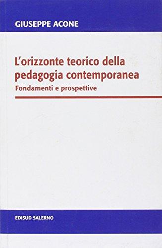 L'orizzonte teorico della pedagogia contemporanea. Fondamenti e prospettive