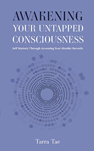 Awakening Your Untapped Consciousness: Self Mastery Through Accessing Your Akashic Records (English Edition)