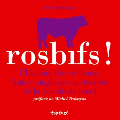 Rosbifs !: L'histoire des relations franco-anglaises au travers de la viande de boeuf