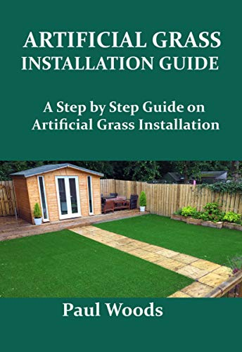 ARTIFICIAL GRASS INSTALLATION GUIDE: A Step by Step Guide on Artificial Grass Installation (English Edition)
