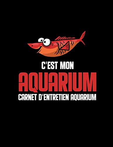 C'est mon aquarium Carnet d'entretien aquarium: Suivi & maintenance de votre aquarium | test et clarté de l'eau, durée de luminosité, PH... | Pour ... idéal pour les passionnés d'aquariophilie
