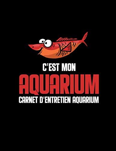 C'est mon aquarium Carnet d'entretien aquarium: Suivi & maintenance de votre aquarium   test et clarté de l'eau, durée de luminosité, PH...   Pour ... idéal pour les passionnés d'aquariophilie