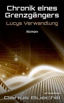 Chronik eines Grenzgängers: Lucys Verwandlung von [Darius Buechili]