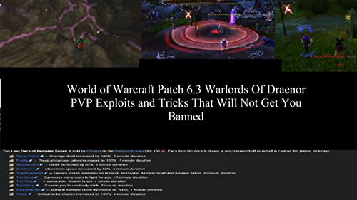 World of Warcraft Patch 6.3 Warlords Of Draenor PVP Exploits & Tricks That Will Not Get You Banned (English Edition)