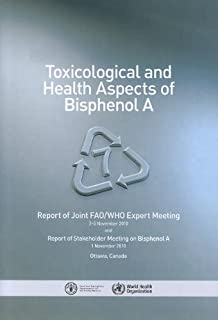 Toxicological and Health Aspects of Bisphenol A: A Joint FAO/WHO Expert Meeting to Review the Toxicological and Health Aspects of Bisphenol