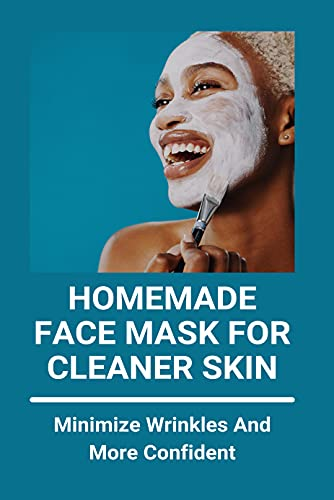Homemade Face Mask For Cleaner Skin: Minimize Wrinkles And More Confident: Diy Avocado Face Mask For Glowing Skin (English Edition)