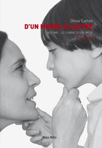 D'un monde à l'autre: Autisme : Le combat d'une mère - Témoignage