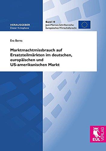 Marktmachtmissbrauch auf Ersatzteilmärkten im deutschen, europäischen und US-amerikanischen Markt (Europäisches Wirtschaftsrecht)