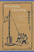Articulating Citizenship: Civic Education and Student Politics in Southeastern China, 1912–1940 (Harvard East Asian Monographs)