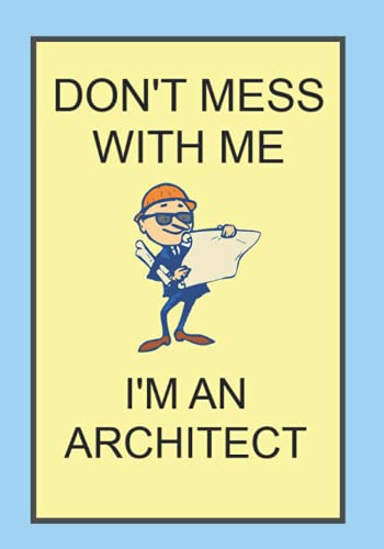 DON'T MESS WITH ME I'M AN ARCHITECT: NOTEBOOKS MAKE IDEAL GIFTS BOTH AS PRESENTS AND COMPETITION PRIZES ALL YEAR ROUND. CHRISTMAS BIRTHDAYS AND AS GAGS AND JOKES