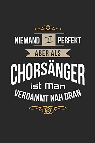 Niemand ist perfekt aber als Chorsänger ist man verdammt nah dran: Notizbuch, lustiges Geschenk für einen perfekten Sänger, 6 x 9 Zoll (A5), liniert