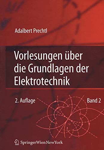 Vorlesungen über die Grundlagen der Elektrotechnik: Band 2