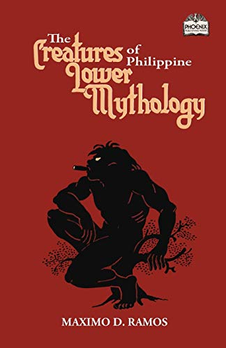 The Creatures of Philippine Lower Mythology (Realms of Myths and Reality)