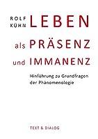 Leben als Praesenz und Immanenz: Hinfuehrung zu Grundfragen der Phaenomenologie