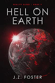 Hell on Earth (Reality Bleed Book 9) by [J.Z. Foster]
