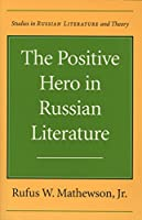 The Positive Hero in Russian Literature (Studies in Russian Literature and Theory)