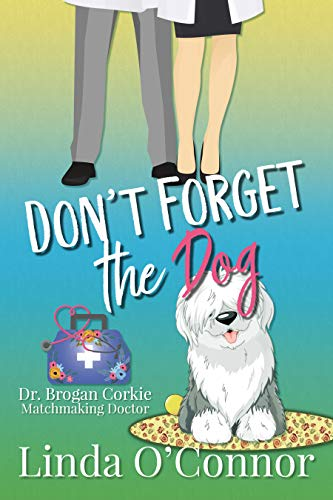 Don't Forget the Dog (Dr. Brogan Corkie Matchmaking Doctor Book 2) by [Linda O'Connor]