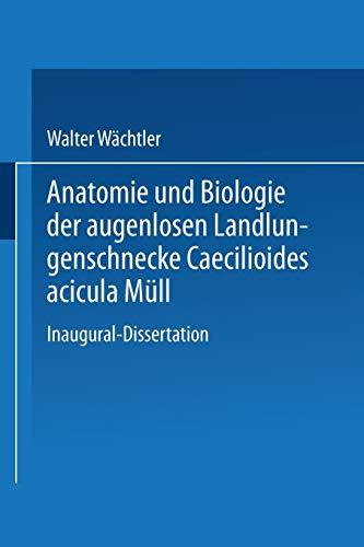 Anatomie und Biologie der augenlosen Landlungenschnecke Caecilioides acicula Müll