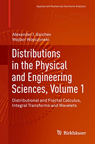 Distributions in the Physical and Engineering Sciences, Volume 1: Distributional and Fractal Calculus, Integral Transforms and Wavelets (Applied and Numerical Harmonic Analysis) (English Edition)