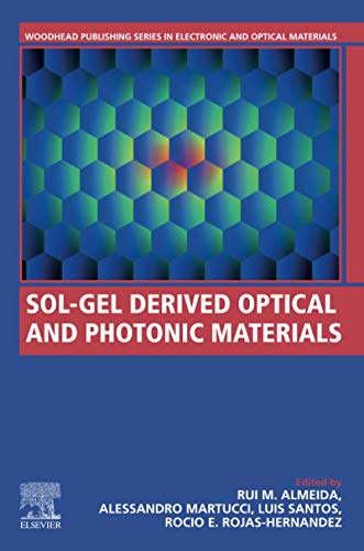 Compare Textbook Prices for Sol-Gel Derived Optical and Photonic Materials Woodhead Publishing Series in Electronic and Optical Materials 1 Edition ISBN 9780128180198 by Almeida, Rui,Martucci, Alessandro,Santos, Luis,Estefanía Rojas Hernández, Rocío