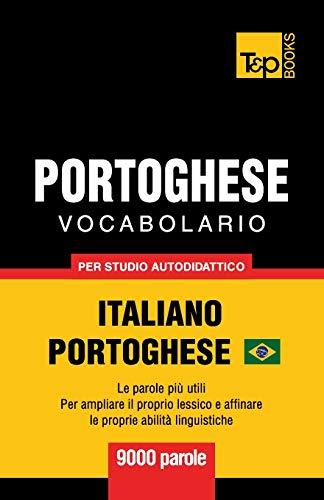 Portoghese Vocabolario - Italiano-Portoghese Brasiliano - per studio autodidattico - 9000 parole: Le parole più utili - Per ampliare il proprio lessico e affinare le proprie abilità linguistiche