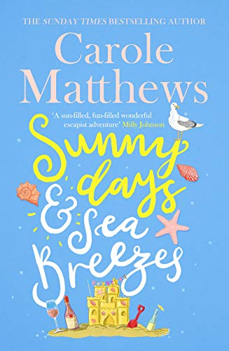 Sunny Days and Sea Breezes: The PERFECT feel-good, escapist read from the Sunday Times bestseller by [Carole Matthews]