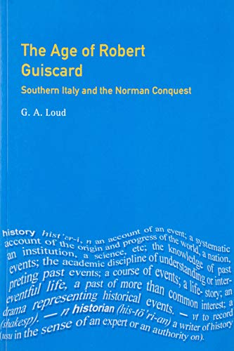 The Age of Robert Guiscard: Southern Italy and the Northern Conquest (The Medieval World)