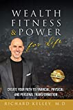 Wealth, Fitness & Power For Life: Create Your Path to Financial, Physical and Personal Transformation
