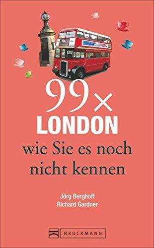 Bruckmann Reiseführer: 99 x London wie Sie es noch nicht kennen. 99x Kultur, Natur, Essen und Hotspots abseits der bekannten Highlights.