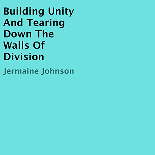 Building Unity and Tearing Down the Walls of Division audiobook cover art