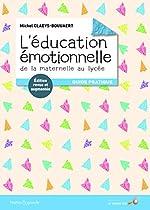 L'éducation émotionnelle - De la maternelle au lycée : Guide pratique de Michel Claeys Bouuaert