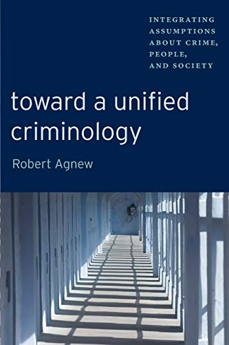 Toward a Unified Criminology: Integrating Assumptions about Crime, People and Society (New Perspectives in Crime, Devian