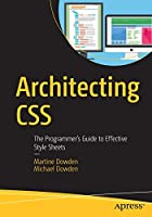 Architecting CSS: The Programmer's Guide to Effective Style Sheets Front Cover
