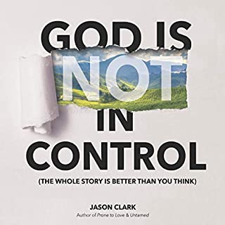 God Is (Not) in Control: The Whole Story Is Better Than You Think audiobook cover art