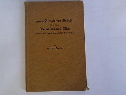 Franz Bernard von Bucholz bis zu seiner Übersiedlung nach Wien (1790 - 1818 Jugend und politische Wanderjahre)