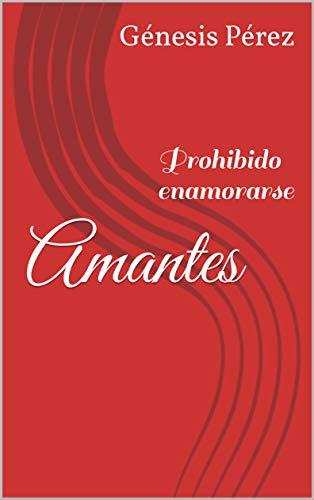 Amantes: Prohibido enamorarse (Spanish Edition)