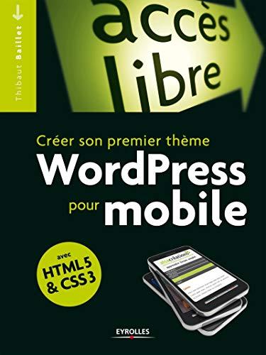 Créer son propre thème WordPress pour mobile avec HTML 5 & CSS 3: Avec HTML5 et CSS3. (Poche accès libre)