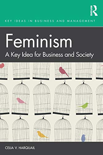 Compare Textbook Prices for Feminism: A Key Idea for Business and Society Key Ideas in Business and Management 1 Edition ISBN 9781138315181 by Harquail, Celia V.