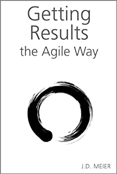 Getting Results the Agile Way: A Personal Results System for Work and Life by [J.D. Meier, Michael Kropp]